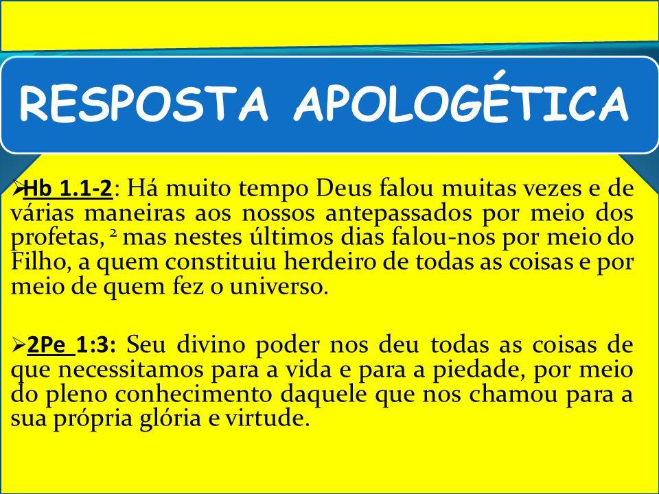 RESPOSTA APOLOGÉTICA Hb 1.1-2: Há muito tempo Deus falou muitas vezes e de várias maneiras aos nossos antepassados por meio dos profetas, 2 mas nestes