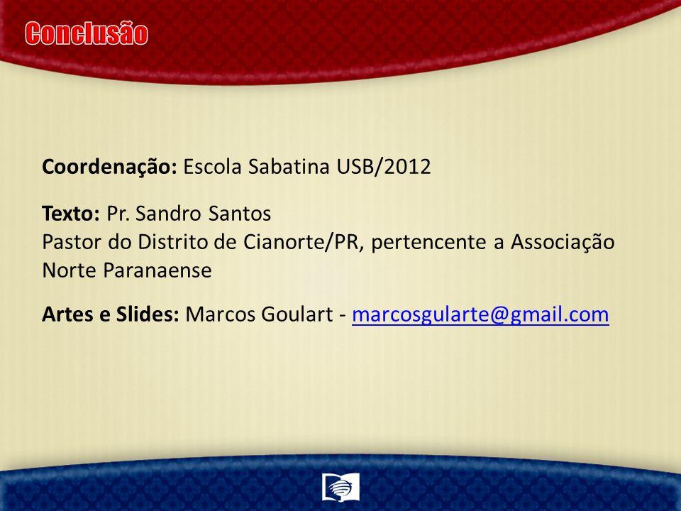Coordenação: Escola Sabatina USB/2012 Texto: Pr. Sandro Santos Pastor do Distrito de Cianorte/PR, pertencente a Associação Norte Paranaense Artes e Sl