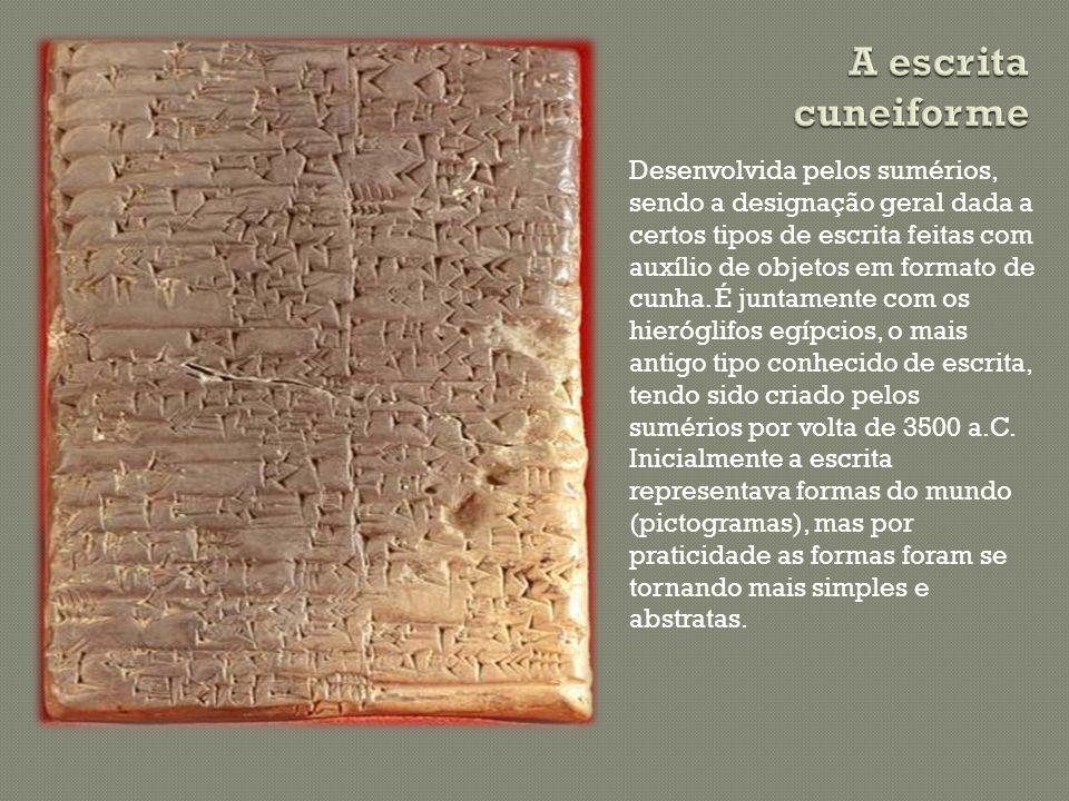 Desenvolvida pelos sumérios, sendo a designação geral dada a certos tipos de escrita feitas com auxílio de objetos em formato de cunha. É juntamente c