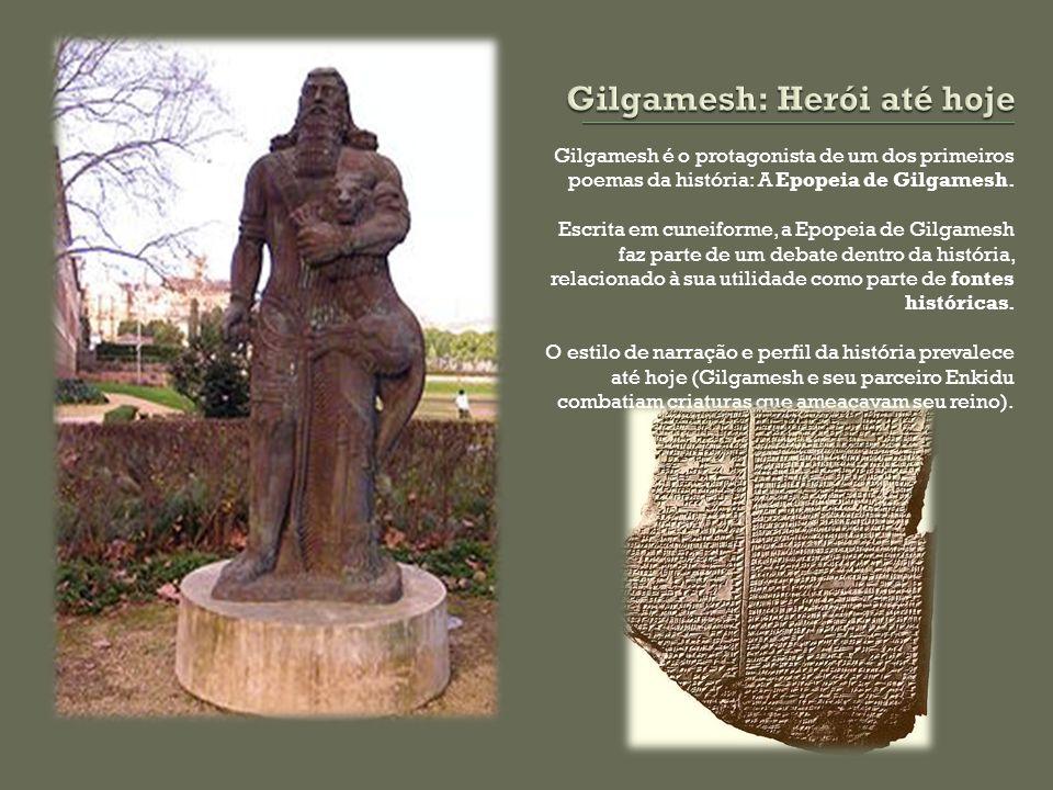 Gilgamesh é o protagonista de um dos primeiros poemas da história: A Epopeia de Gilgamesh. Escrita em cuneiforme, a Epopeia de Gilgamesh faz parte de