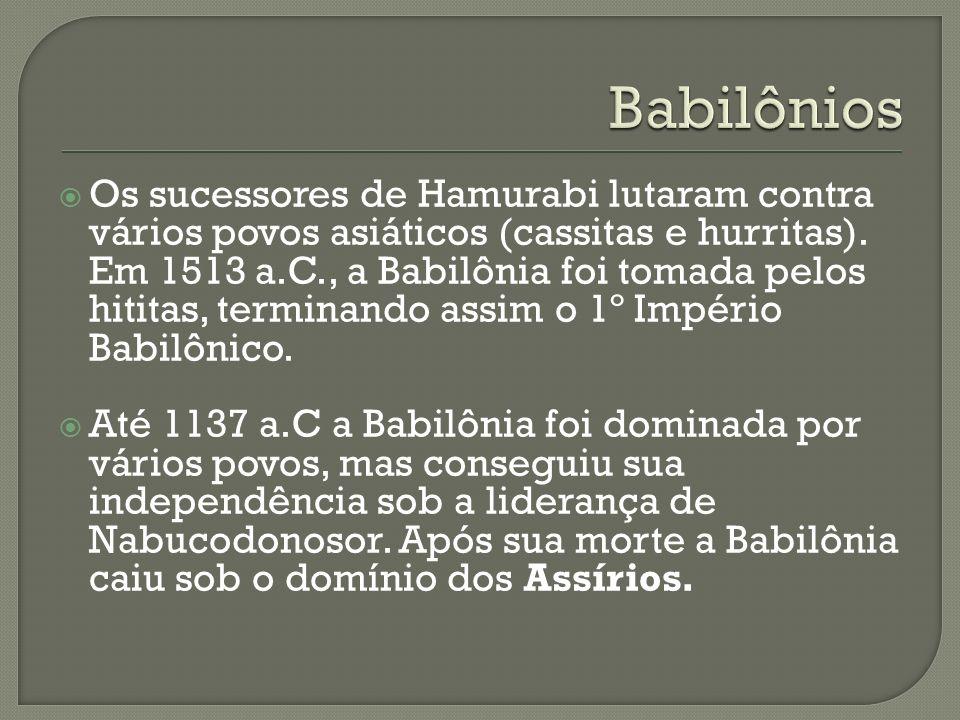 Os sucessores de Hamurabi lutaram contra vários povos asiáticos (cassitas e hurritas). Em 1513 a.C., a Babilônia foi tomada pelos hititas, terminando