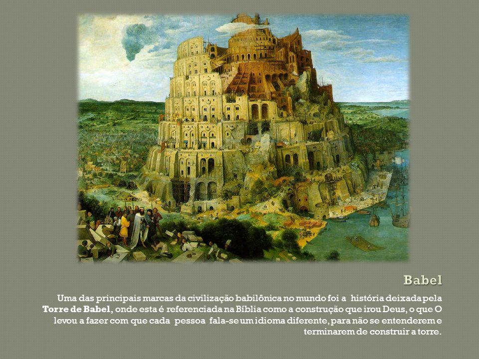 Uma das principais marcas da civilização babilônica no mundo foi a história deixada pela Torre de Babel, onde esta é referenciada na Bíblia como a con