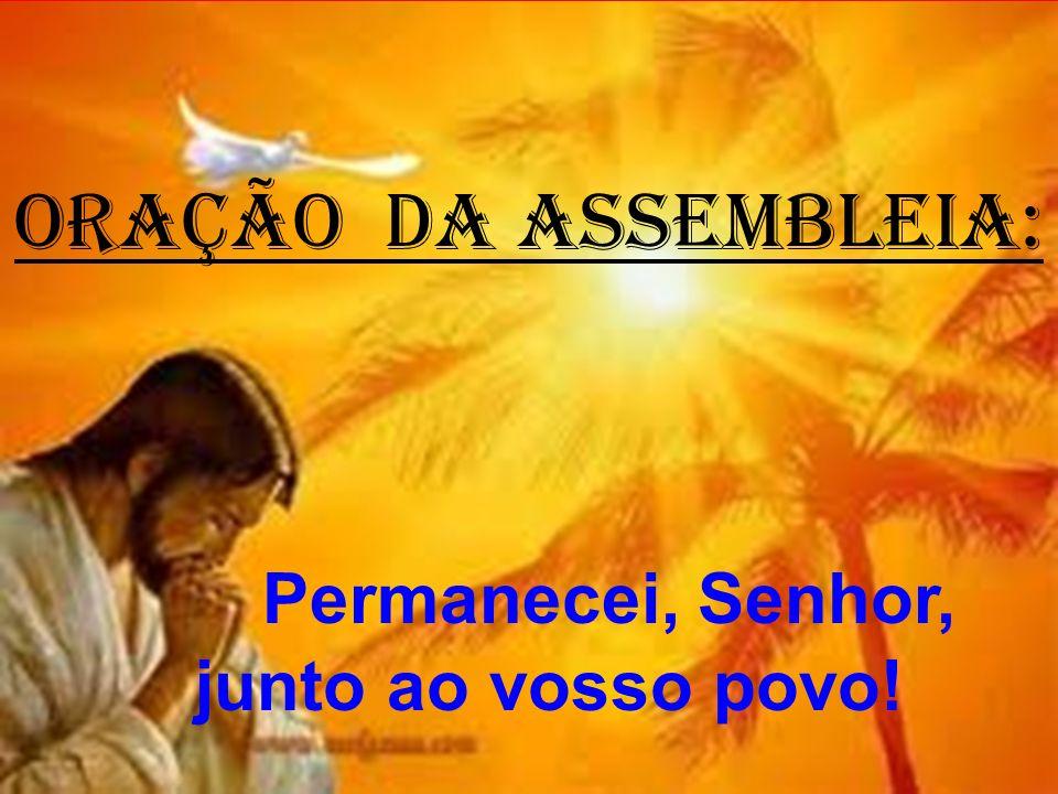 ORAÇÃO DA ASSEMBLEIA: Permanecei, Senhor, junto ao vosso povo!