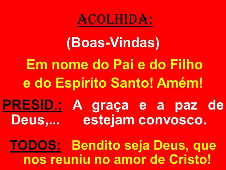 PRESIDENTE: A paz do Senhor esteja sempre convosco! TODOS: O Amor de Cristo nos uniu!