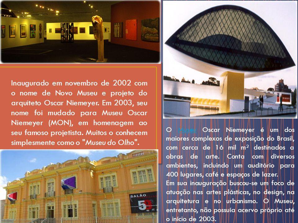 Inaugurado em novembro de 2002 com o nome de Novo Museu e projeto do arquiteto Oscar Niemeyer.