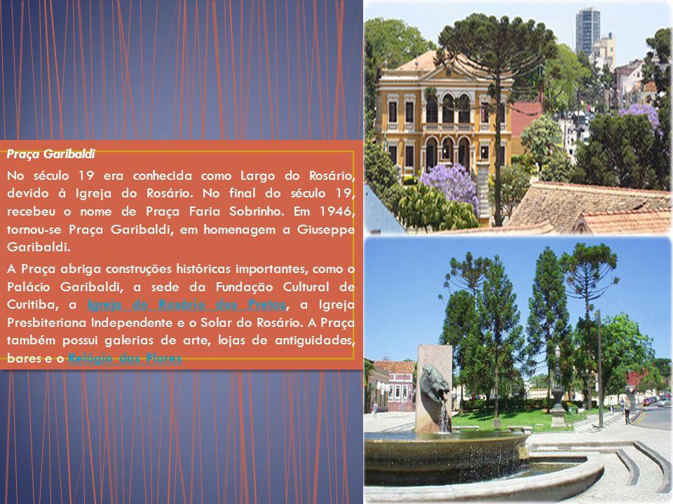 Praça Garibaldi No século 19 era conhecida como Largo do Rosário, devido à Igreja do Rosário.
