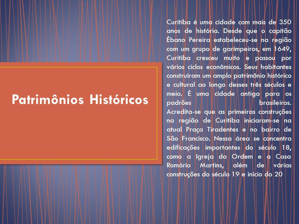 Patrimônios Históricos Curitiba é uma cidade com mais de 350 anos de história.