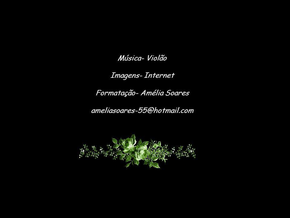 Música- Violão Imagens- Internet Formatação- Amélia Soares ameliasoares-55@hotmail.com