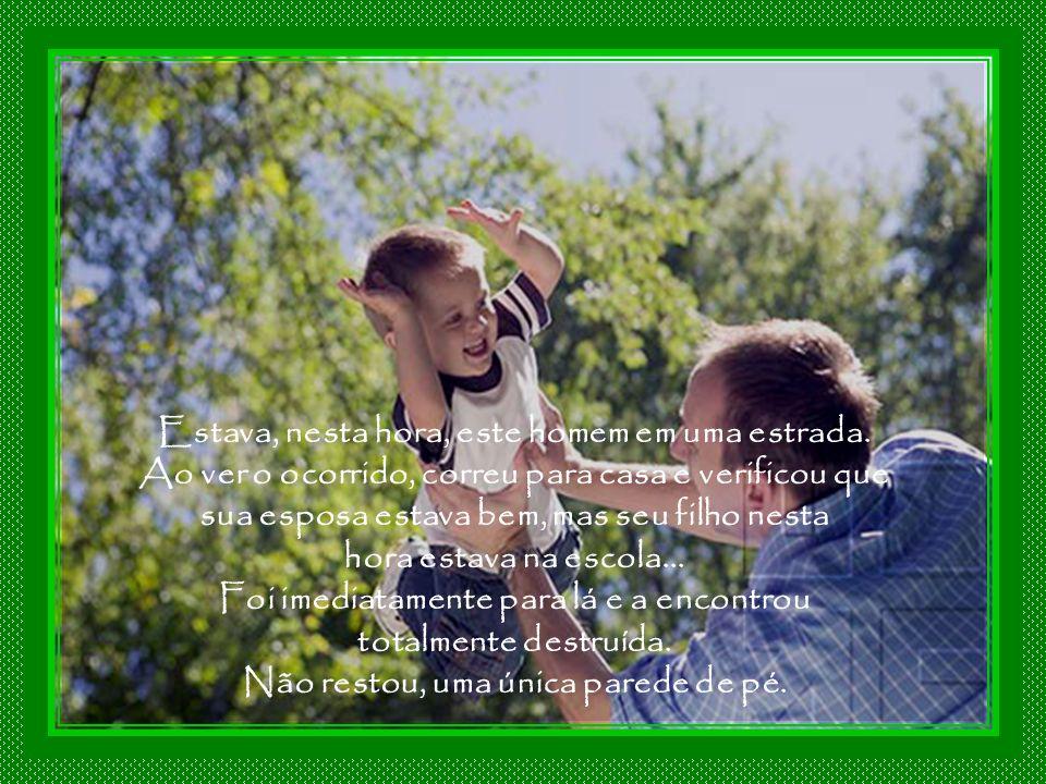 Na Romênia, um homem dizia sempre a seu filho: - Haja o que houver,eu sempre estarei a seu lado. Houve, nesta época um terremoto de intensidade muito