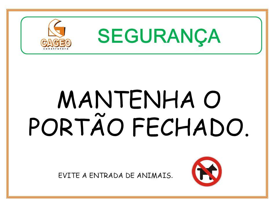 MANTENHA O PORTÃO FECHADO. EVITE A ENTRADA DE ANIMAIS. SEGURANÇA