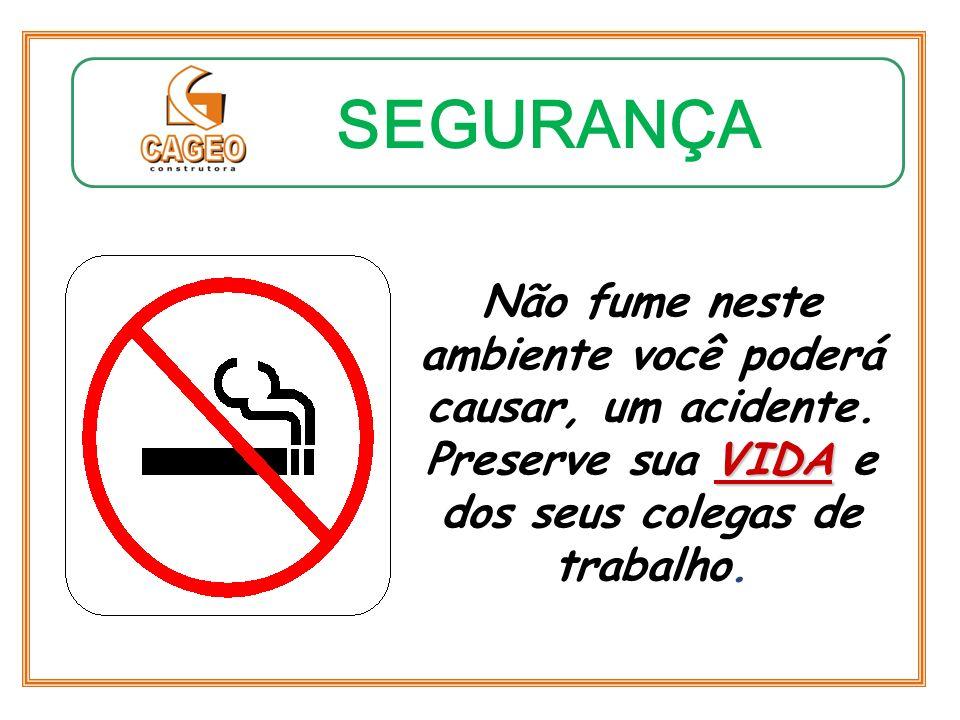 Não fume neste ambiente você poderá causar, um acidente.