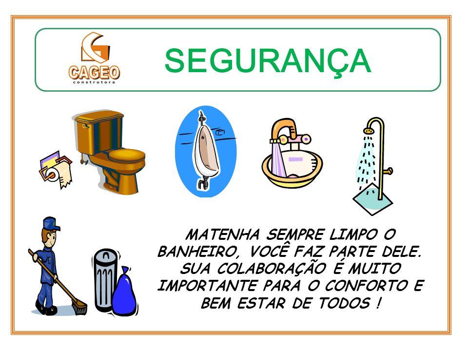 SEGURANÇA MATENHA SEMPRE LIMPO O BANHEIRO, VOCÊ FAZ PARTE DELE.
