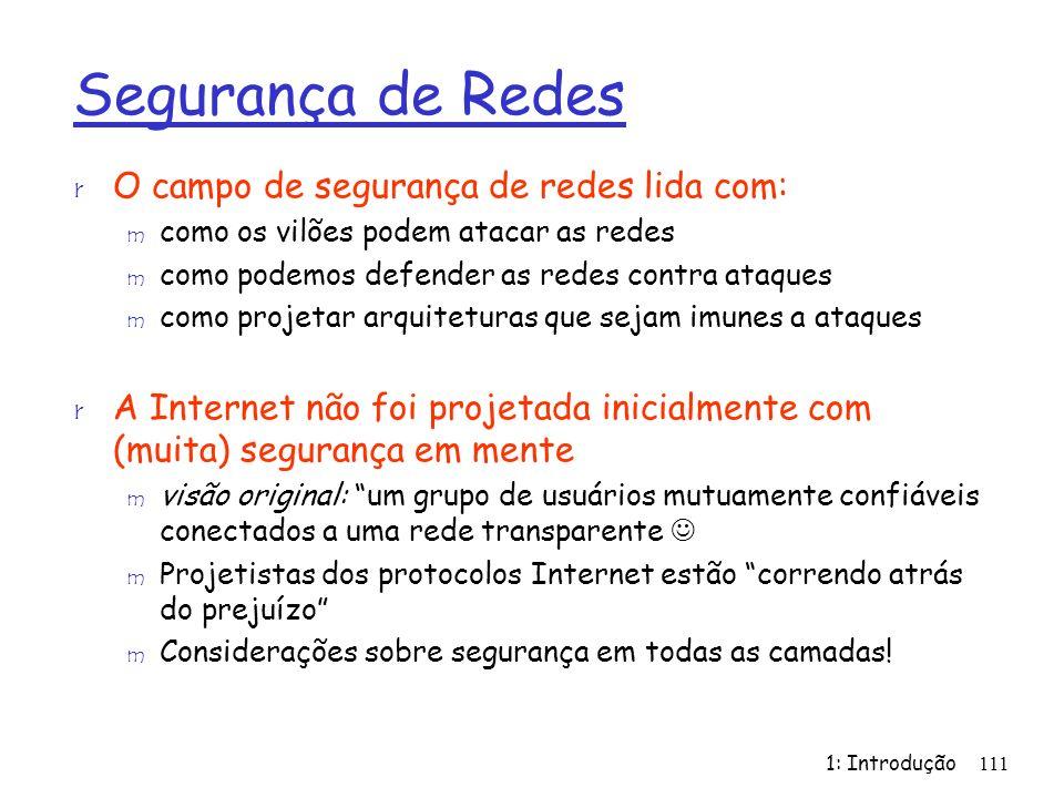 1: Introdução111 Segurança de Redes r O campo de segurança de redes lida com: m como os vilões podem atacar as redes m como podemos defender as redes