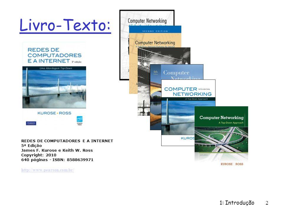 1: Introdução2 Livro-Texto: REDES DE COMPUTADORES E A INTERNET 5ª Edição James F. Kurose e Keith W. Ross Copyright: 2010 640 páginas - ISBN: 858863997