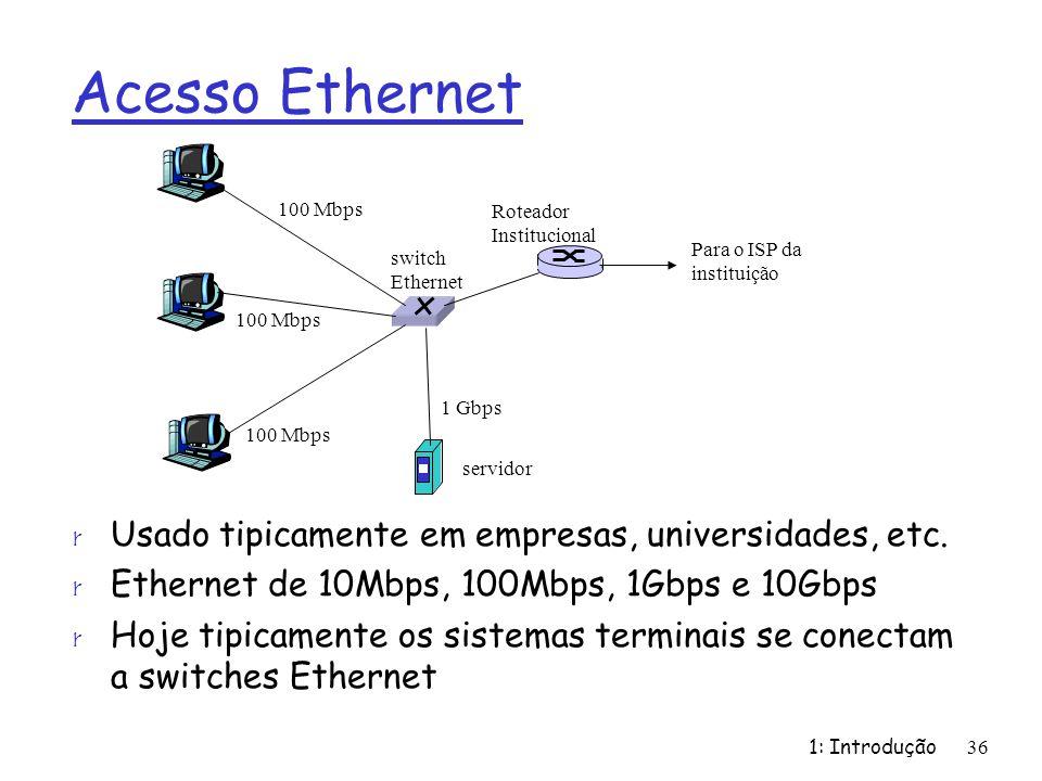 Acesso Ethernet r Usado tipicamente em empresas, universidades, etc. r Ethernet de 10Mbps, 100Mbps, 1Gbps e 10Gbps r Hoje tipicamente os sistemas term