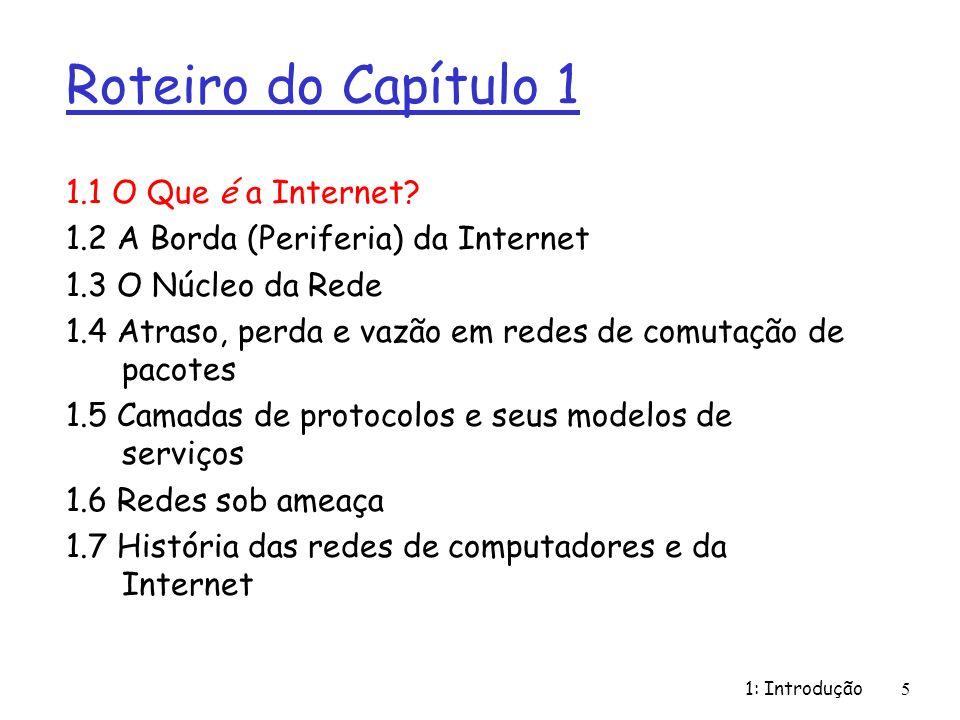 1: Introdução86 r ISPs de Nível-3 e ISPs locais m rede de última milha (acesso) (próximo aos sistemas finais) ISP Nível 1 NAP ISP Nível 2 ISP local ISP local ISP local ISP local ISP local ISP Nível 3 ISP local ISP local ISP local ISPs locais e Nível-3 são clientes de ISPs superiores conectando-os ao resto da Internet Estrutura da Internet: rede de redes