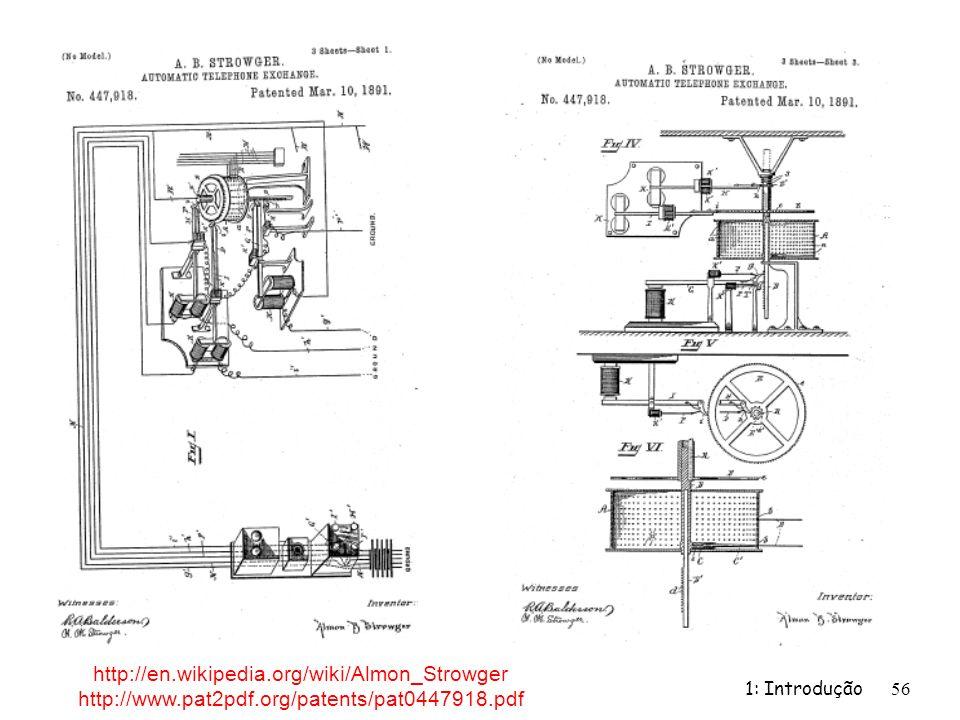 1: Introdução56 http://en.wikipedia.org/wiki/Almon_Strowger http://www.pat2pdf.org/patents/pat0447918.pdf