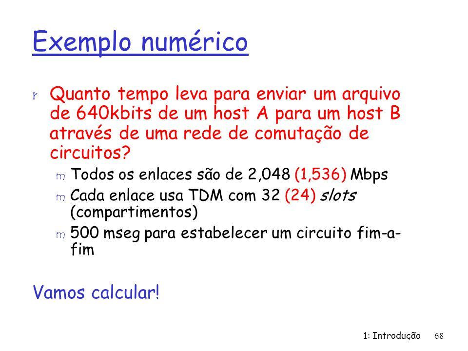 1: Introdução68 Exemplo numérico r Quanto tempo leva para enviar um arquivo de 640kbits de um host A para um host B através de uma rede de comutação de circuitos.