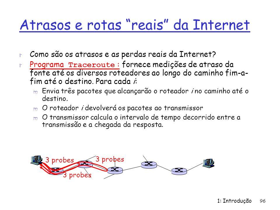 1: Introdução96 Atrasos e rotas reais da Internet r Como são os atrasos e as perdas reais da Internet? Programa Traceroute : fornece medições de atras