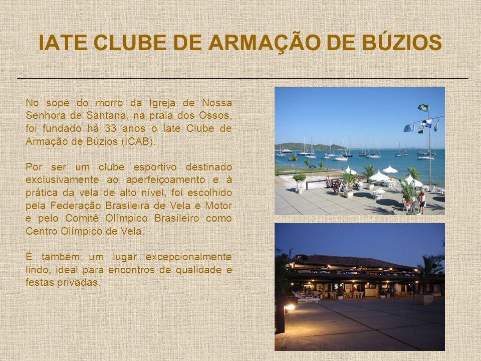 IATE CLUBE DE ARMAÇÃO DE BÚZIOS No sopé do morro da Igreja de Nossa Senhora de Santana, na praia dos Ossos, foi fundado há 33 anos o Iate Clube de Armação de Búzios (ICAB).