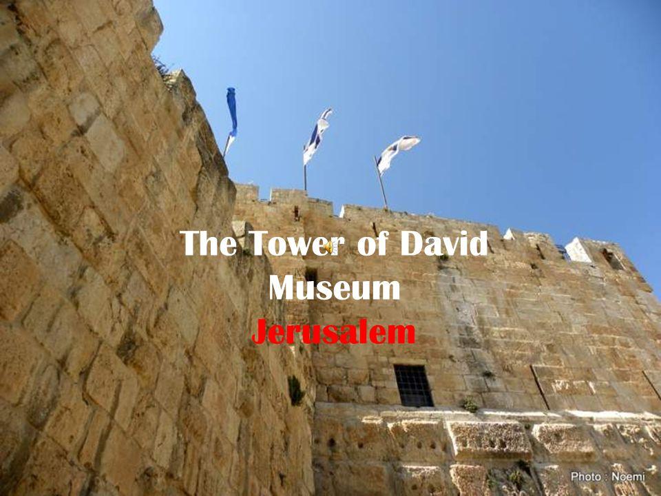 The Tower of David Museum Jerusalem