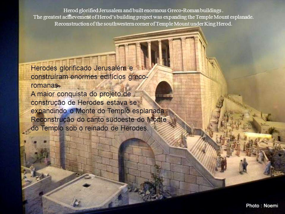Herod glorified Jerusalem and built enormous Greco-Roman buildings.