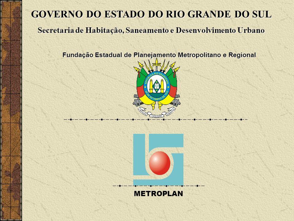 GOVERNO DO ESTADO DO RIO GRANDE DO SUL Secretaria de Habitação, Saneamento e Desenvolvimento Urbano Fundação Estadual de Planejamento Metropolitano e