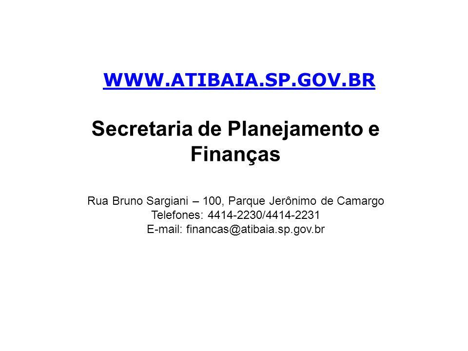 WWW.ATIBAIA.SP.GOV.BR Secretaria de Planejamento e Finanças Rua Bruno Sargiani – 100, Parque Jerônimo de Camargo Telefones: 4414-2230/4414-2231 E-mail