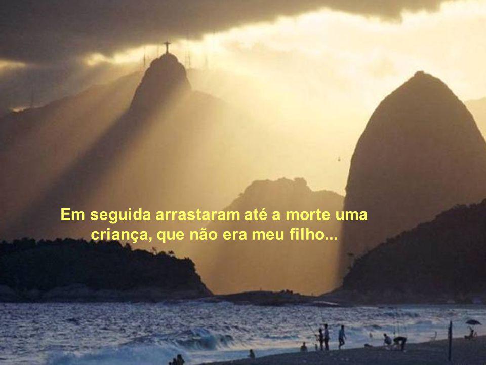 Fecharam então o portão da favela, que não habito;