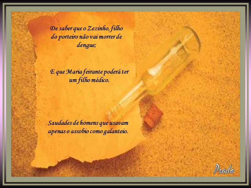 De saber que o Zezinho, filho do porteiro não vai morrer de dengue; E que Maria feirante poderá ter um filho médico.