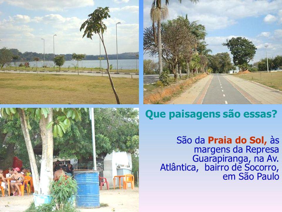Que paisagens são essas.São da Praia do Sol, às margens da Represa Guarapiranga, na Av.