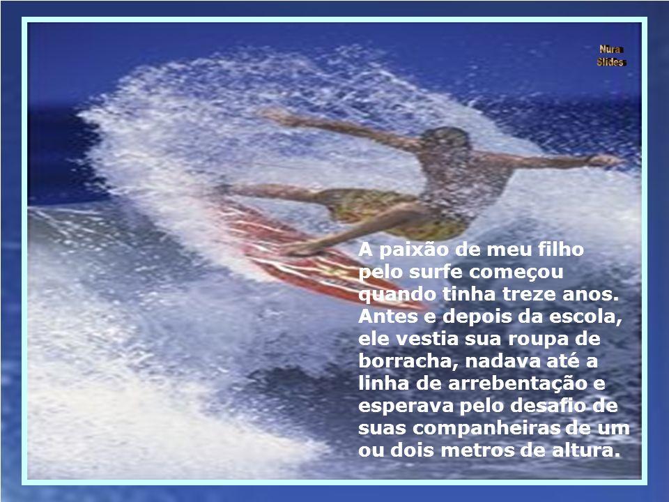 A paixão de meu filho pelo surfe começou quando tinha treze anos.