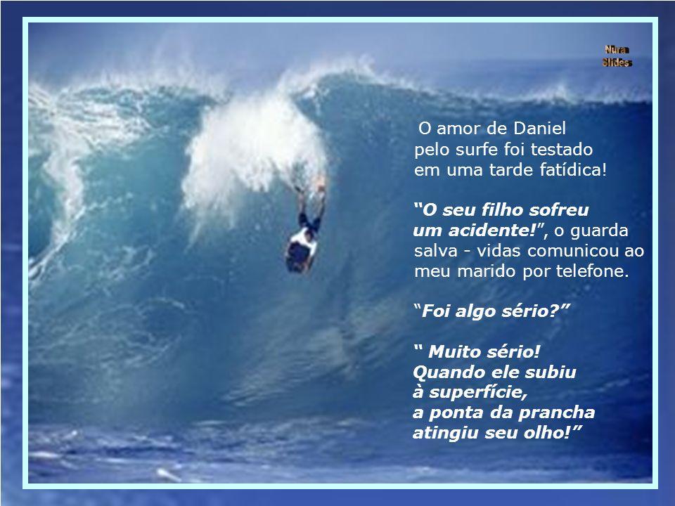 O amor de Daniel pelo surfe foi testado em uma tarde fatídica.