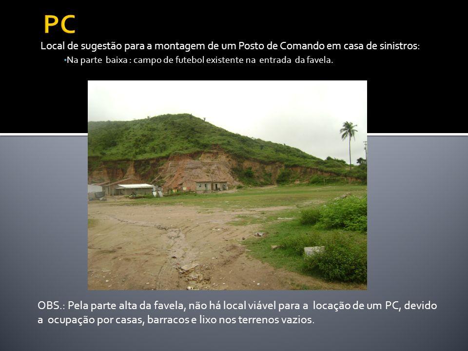 Local de sugestão para a montagem de um Posto de Comando em casa de sinistros: Na parte baixa : campo de futebol existente na entrada da favela. OBS.: