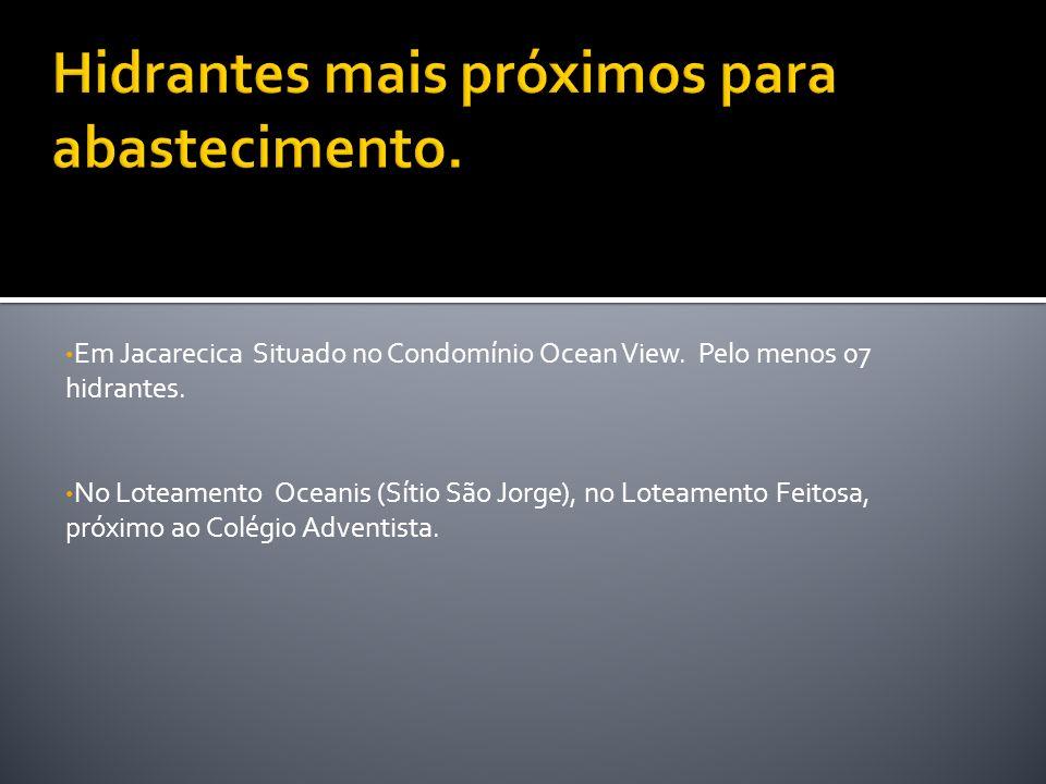 Em Jacarecica Situado no Condomínio Ocean View. Pelo menos 07 hidrantes. No Loteamento Oceanis (Sítio São Jorge), no Loteamento Feitosa, próximo ao Co