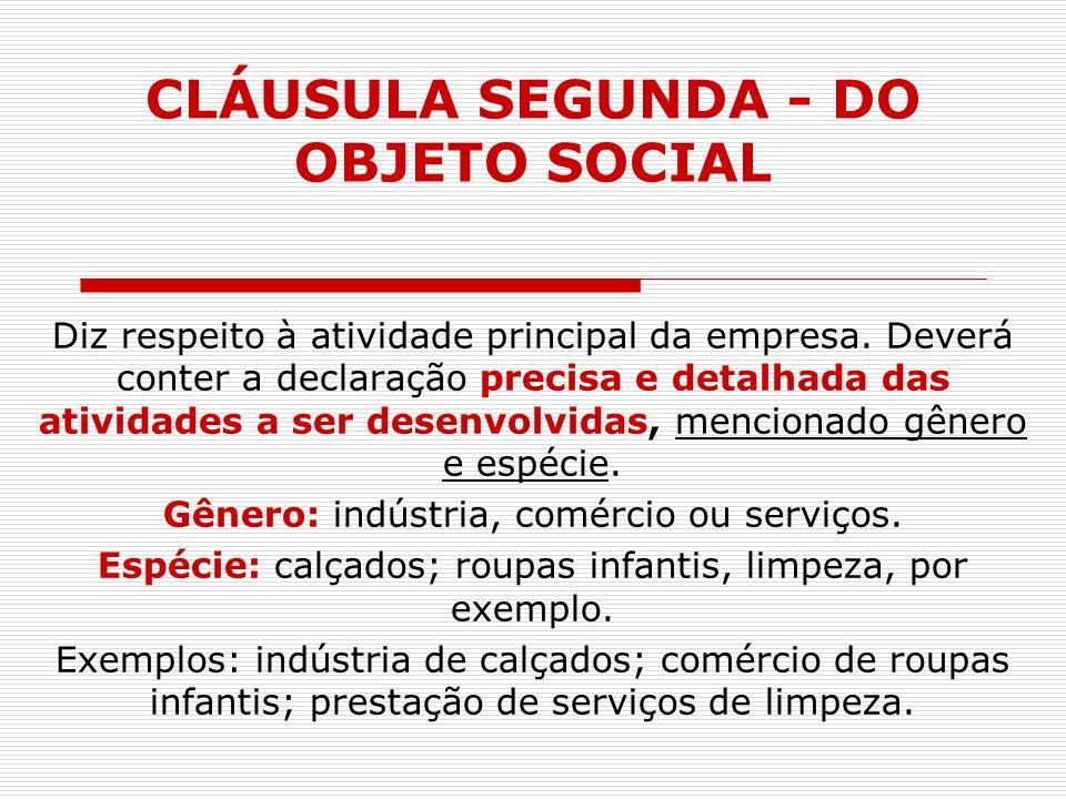 CLÁUSULA SEGUNDA - DO OBJETO SOCIAL Diz respeito à atividade principal da empresa. Deverá conter a declaração precisa e detalhada das atividades a ser