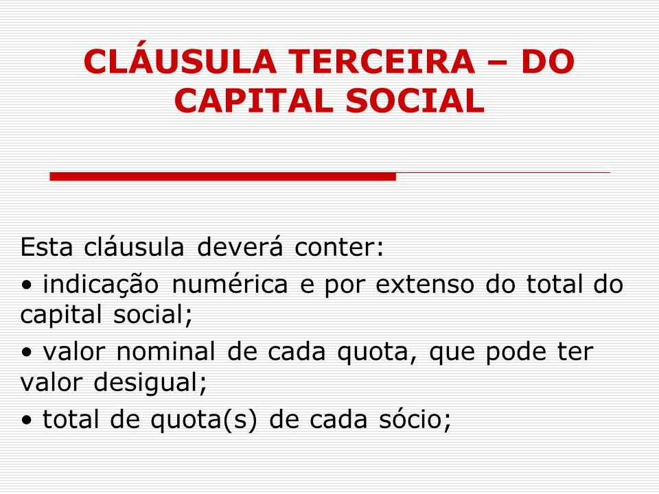 CLÁUSULA TERCEIRA – DO CAPITAL SOCIAL Esta cláusula deverá conter: indicação numérica e por extenso do total do capital social; valor nominal de cada