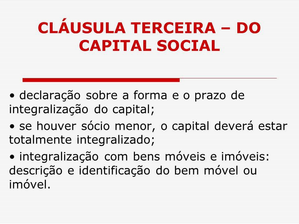 CLÁUSULA TERCEIRA – DO CAPITAL SOCIAL declaração sobre a forma e o prazo de integralização do capital; se houver sócio menor, o capital deverá estar t