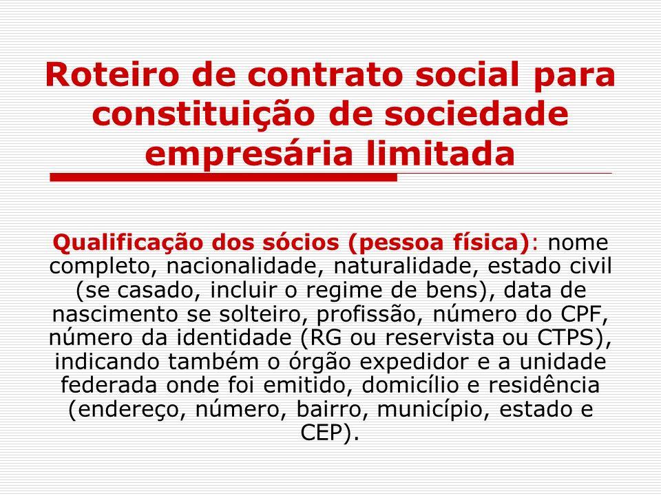 Roteiro de contrato social para constituição de sociedade empresária limitada Qualificação dos sócios (pessoa física): nome completo, nacionalidade, n