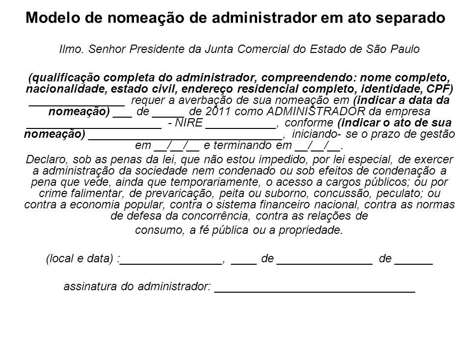 Modelo de nomeação de administrador em ato separado Ilmo. Senhor Presidente da Junta Comercial do Estado de São Paulo (qualificação completa do admini