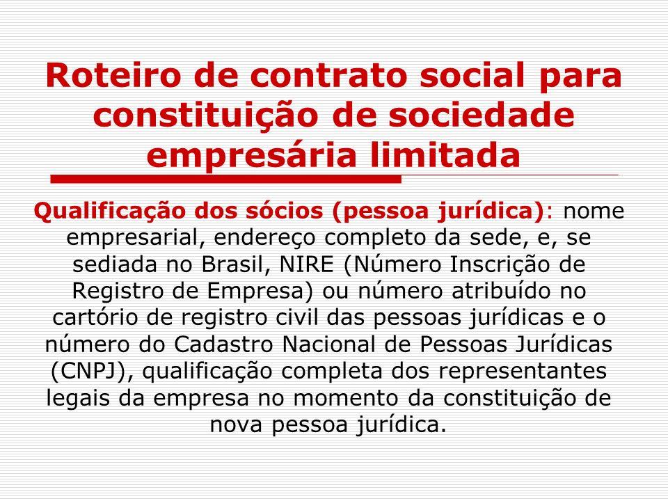 Roteiro de contrato social para constituição de sociedade empresária limitada Qualificação dos sócios (pessoa jurídica): nome empresarial, endereço co