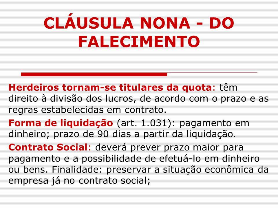 CLÁUSULA NONA - DO FALECIMENTO Herdeiros tornam-se titulares da quota: têm direito à divisão dos lucros, de acordo com o prazo e as regras estabelecid