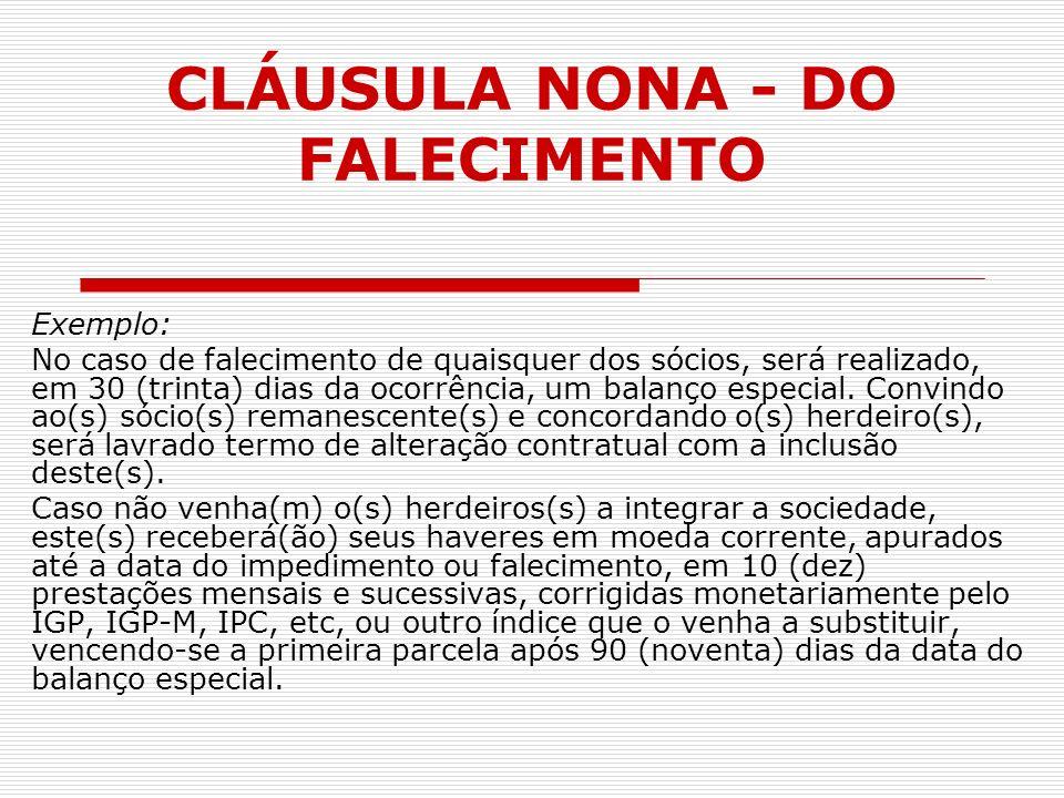 CLÁUSULA NONA - DO FALECIMENTO Exemplo: No caso de falecimento de quaisquer dos sócios, será realizado, em 30 (trinta) dias da ocorrência, um balanço