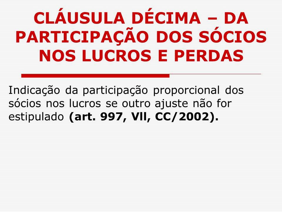 CLÁUSULA DÉCIMA – DA PARTICIPAÇÃO DOS SÓCIOS NOS LUCROS E PERDAS Indicação da participação proporcional dos sócios nos lucros se outro ajuste não for