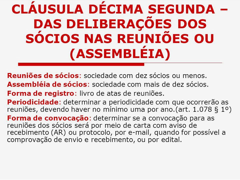 CLÁUSULA DÉCIMA SEGUNDA – DAS DELIBERAÇÕES DOS SÓCIOS NAS REUNIÕES OU (ASSEMBLÉIA) Reuniões de sócios: sociedade com dez sócios ou menos. Assembléia d