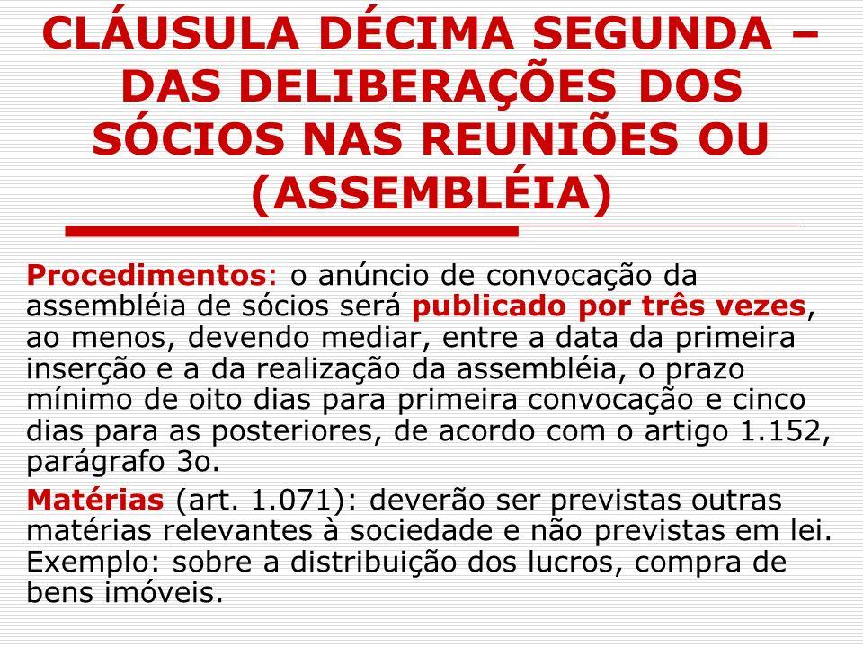 CLÁUSULA DÉCIMA SEGUNDA – DAS DELIBERAÇÕES DOS SÓCIOS NAS REUNIÕES OU (ASSEMBLÉIA) Procedimentos: o anúncio de convocação da assembléia de sócios será