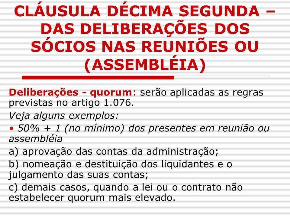 CLÁUSULA DÉCIMA SEGUNDA – DAS DELIBERAÇÕES DOS SÓCIOS NAS REUNIÕES OU (ASSEMBLÉIA) Deliberações - quorum: serão aplicadas as regras previstas no artig