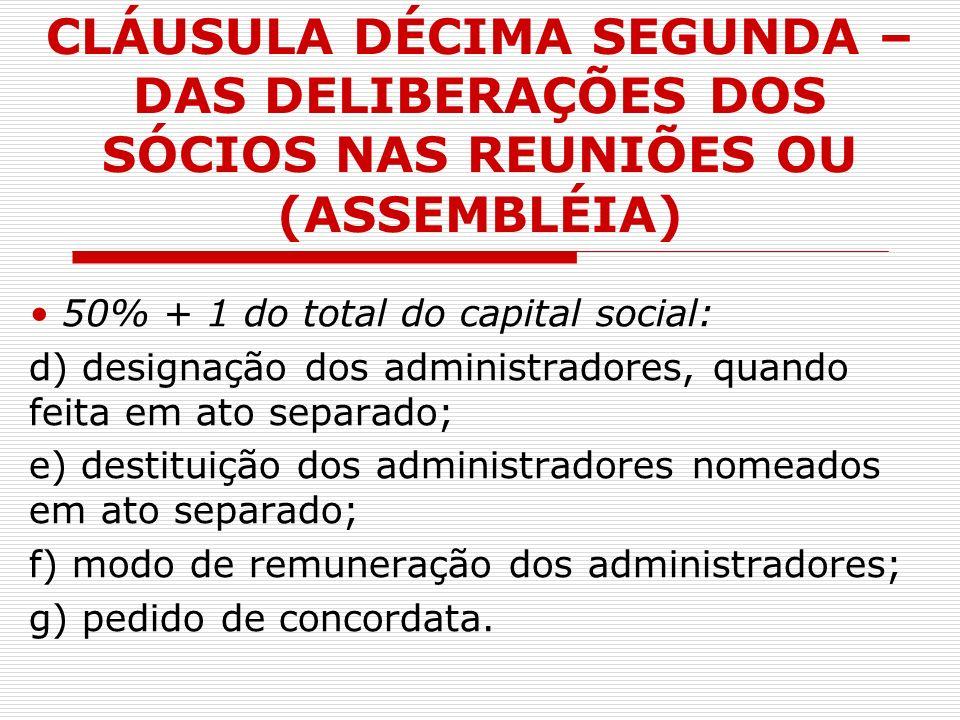 CLÁUSULA DÉCIMA SEGUNDA – DAS DELIBERAÇÕES DOS SÓCIOS NAS REUNIÕES OU (ASSEMBLÉIA) 50% + 1 do total do capital social: d) designação dos administrador