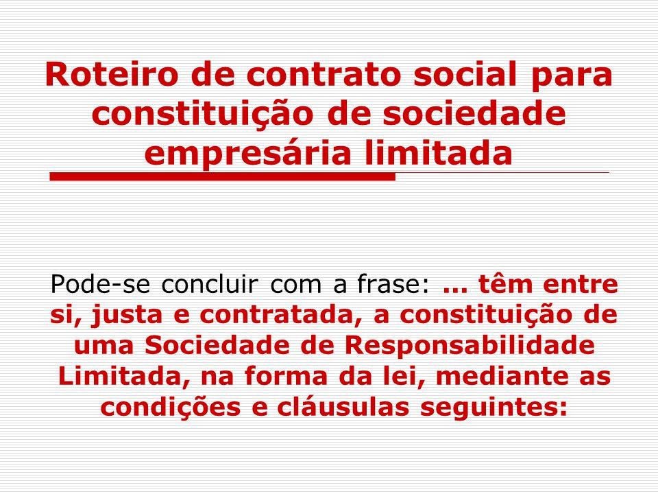 Roteiro de contrato social para constituição de sociedade empresária limitada Pode-se concluir com a frase:... têm entre si, justa e contratada, a con