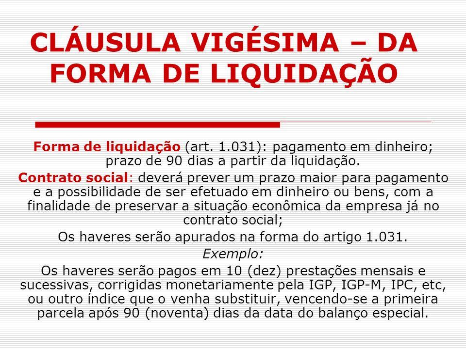 CLÁUSULA VIGÉSIMA – DA FORMA DE LIQUIDAÇÃO Forma de liquidação (art. 1.031): pagamento em dinheiro; prazo de 90 dias a partir da liquidação. Contrato